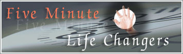 Five Minute Life Changers